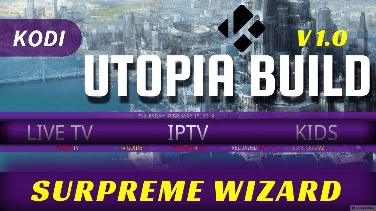 BEST KODI 17.6 BUILD 2018 🔥 SUPREME BUILDS WIZARD 🔥 UTOPIA BUILD V1.0